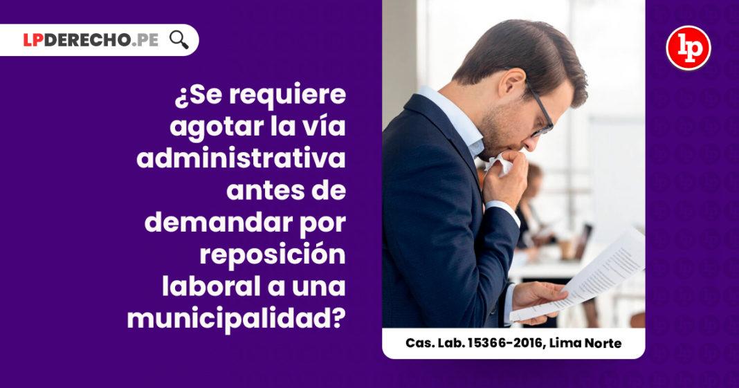 requiere-agotar-via-administrativa-demandar-reposicion-laboral-municipalidad-cas-lab-15366-2016-lima-norte-LP