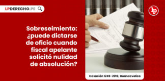 sobreseimiento-puede-dictarse-oficio-cuando-fiscal-apelante-solicito-nulidad-obsolucion-LP
