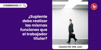suplente-realizar-estrictamente-funciones-trabajador-titular-casacion-520-2018-junin-LP