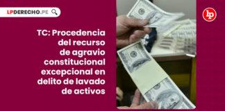 tc-recurso-agravio-constitucional-excepcional-lavado-activos-LPDERECHO