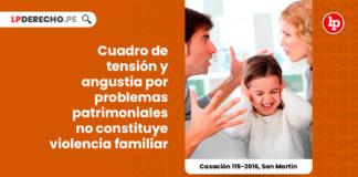 tension-angustia-problemas-patrimoniales-no-constituye-violencia-familiar-casacion-115-2016-san-martin-LP