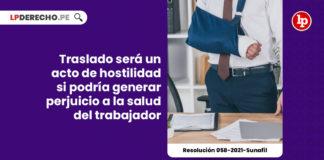 traslado-acto-hostilidad-generar-perjuicio-salud-trabajador-resolucion-058-2021-sunafil-LP