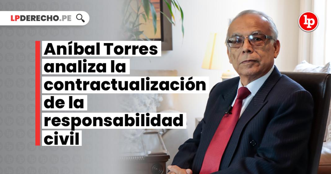 Aníbal Torres analiza la contractualización de la responsabilidad civil