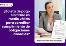 Boleta de pago sin firma es medio válido para acreditar cumplimiento de obligaciones laborales-LP