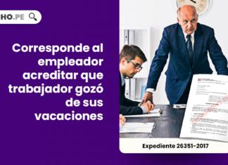 Corresponde al empleador acreditar que trabajador gozo de sus vacaciones-LP