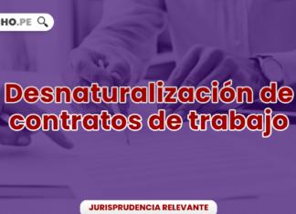 Jurisprudencia relevante sobre desnaturalización de contratos de trabajo
