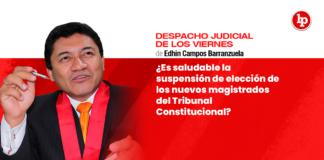¿Es saludable la suspensión de elección de los nuevos magistrados del Tribunal Constitucional?