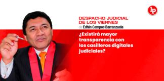 Existira mayor transparencia con los casilleros digitales judiciales-Edhin Campos-LP