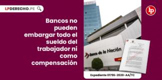 Bancos no pueden embargar todo el sueldo del trabajador ni como compensación
