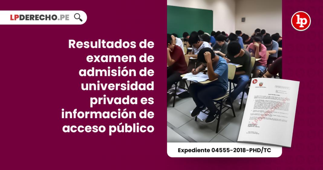 Resultados de examen de admisión de universidad privada es información de acceso público