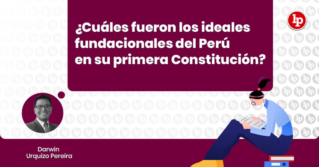 ¿Cuáles fueron los ideales fundacionales del Perú en su primera Constitución? con logo de LP