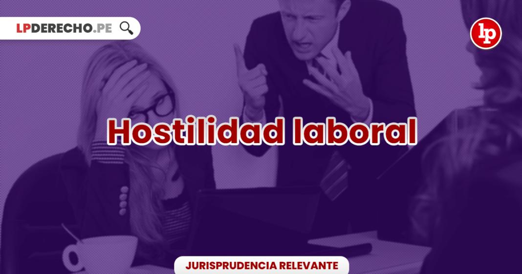 Jurisprudencia actualizada sobre hostilidad laboral - LP