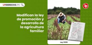 Ley 31310: modifican la ley de promoción y desarrollo de la agricultura familiar