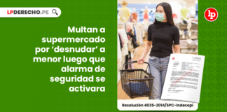 Multan a supermercado por desnudar a menor luego que alarma de seguridad se activara-LP