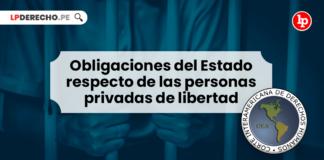 Obligaciones del Estado respecto de las personas privadas de libertad