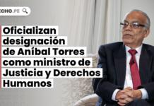 Oficializan designación de Aníbal Torres como ministro de Justicia y Derechos Humanos