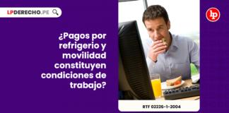 Pagos por refrigerio y movilidad constituyen condiciones de trabajo-LP