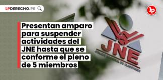 Presentan amparo para suspender actividades del JNE hasta que se conforme el pleno de 5 miembros