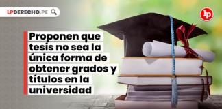 Proponen que tesis no sea la única forma de obtener grados y títulos en la universidad