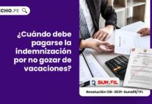 ¿Cuándo debe pagarse la indemnización por no gozar de vacaciones?