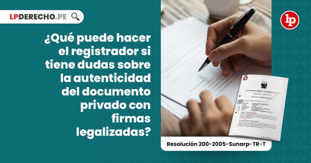 ¿Qué puede hacer el registrador si tiene dudas sobre la autenticidad del documento privado con firmas legalizadas?