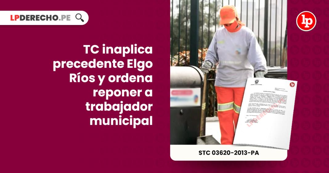 TC inaplica precedente Elgo Rios y ordena reponer a trabajador municipal-constitucional-LP