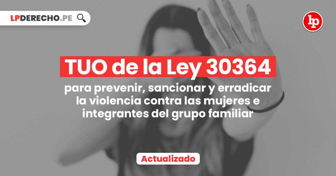 TUO de la Ley 30364, para prevenir, sancionar y erradicar la violencia contra las mujeres e integrantes del grupo familiar