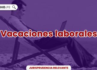 Jurisprudencia relevante sobre goce de vacaciones laborales