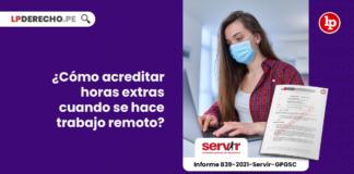 acreditar-horas-extras-trabajo-remoto-informe-839-2021-servir-gpgsc-LP