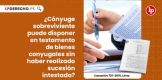 conyuge-sobreviviente-disponer-testamento-bienes-conyugales-haber-realizado-sucesion-intestada-casacion-701-2015-lima-LP