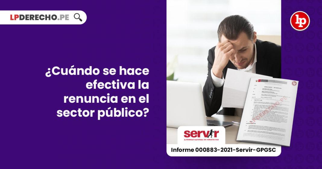 cuando-efectiva-renuncia-sector-publico-informe-000883-2021-servir-gpgsc-LP