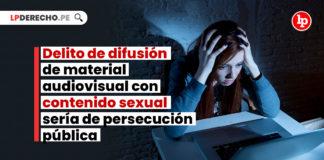 delito-difusion-material-audiovisual-contenido-sexual-persecucion-publica-LP