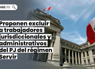 excluir-trabajadores-jurisdiccionales-administrativos-poder-judicial-regimen-servir-LPDERECHO