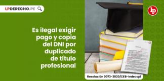 ilegal-exigir-pago-copia-dni-duplicado-titulo-profesional-resolucion-0073-2020-ceb-indecopi-LP