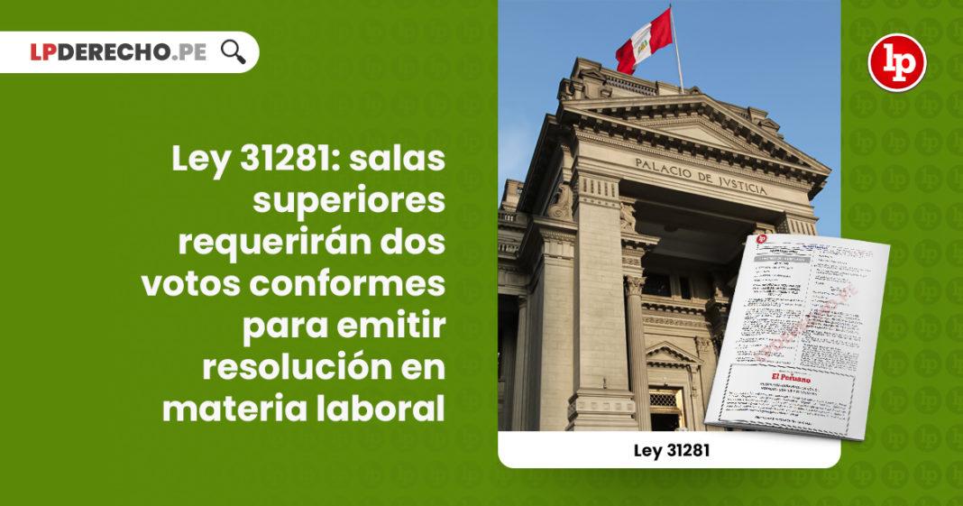 ley-31281-salas-superiores-requeriran-dos-votos-conformes-emitir-resolucion-materia-laboral-LP