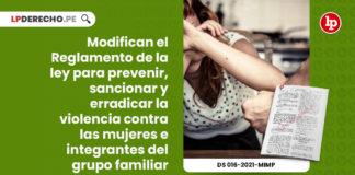 modifican-reglamento-ley-prevenir-sancionar-erradicar-violencia-mujeres-integrantes-grupo-familiar-decreto-supremo-016-2021-mimp-LP