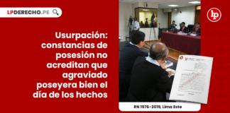 usurpacion-constancias-posesion-acreditan-agraviado-poseyera-dia-hechos-recurso-nulidad-1976-2019-lima-este-LP
