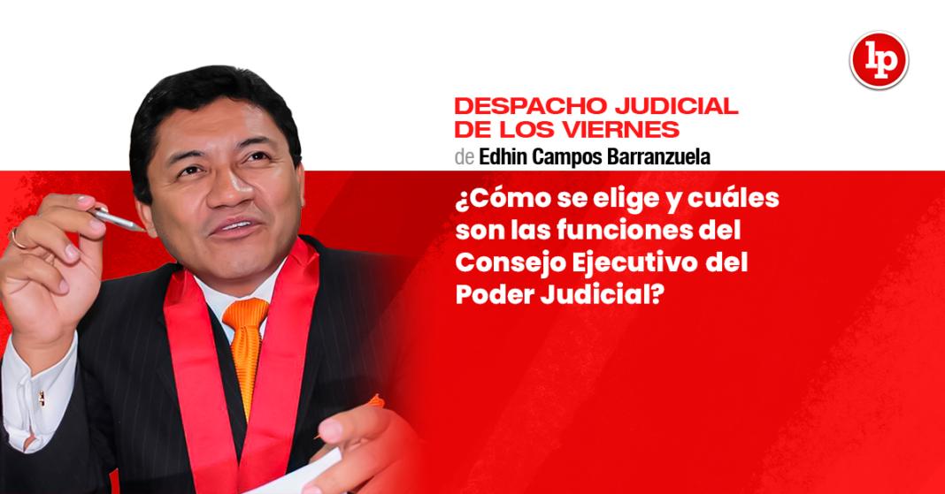 Cuales son las funciones del Consejo Ejecutivo del Poder Judicial - LP