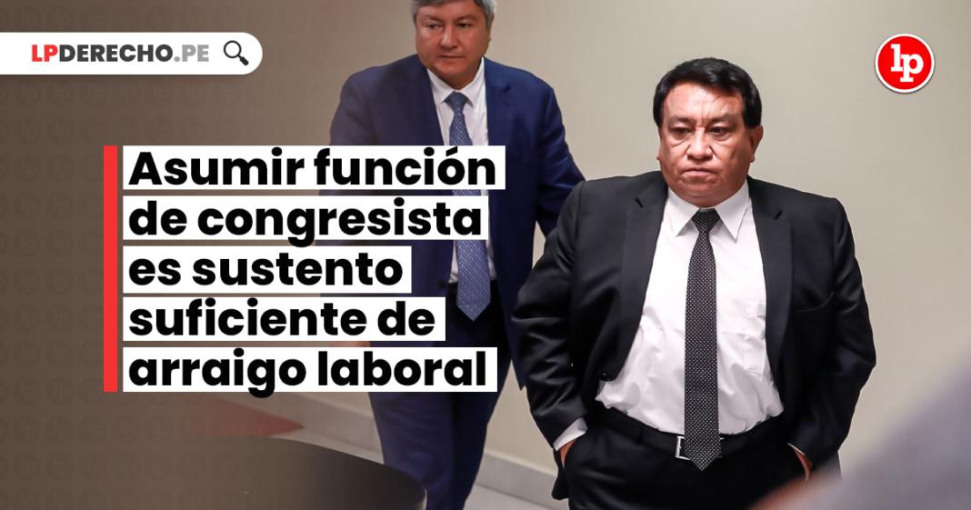 Asumir función de congresista es sustento suficiente de arraigo laboral (caso José Luna Gálvez)