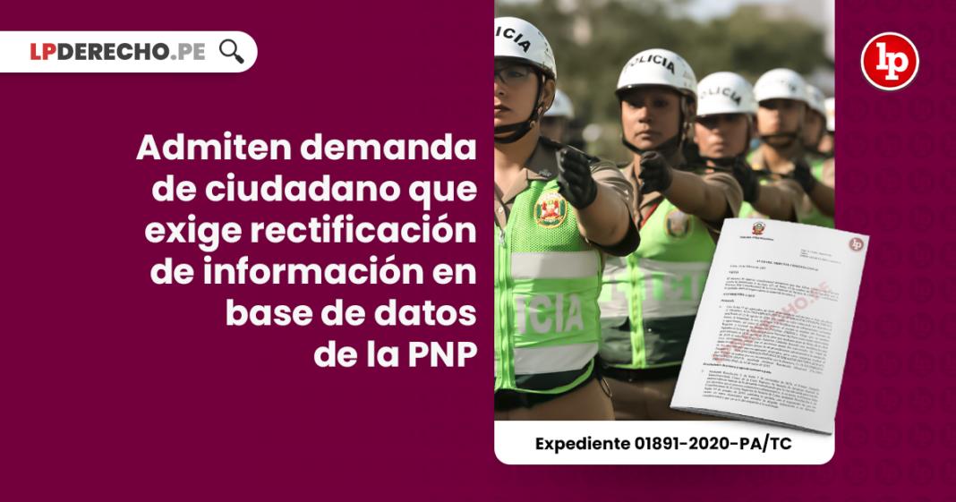 Admiten demanda de ciudadano que exige rectificación de información en base de datos de la PNP