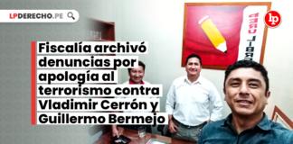 Fiscalía archivó denuncias por apología al terrorismo contra Vladimir Cerrón y Guillermo Bermejo
