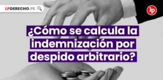 ¿Cómo se calcula la indemnización por despido arbitrario?