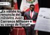 ¿Es válida la renuncia del ministro Juan Carrasco Millones a su cargo de fiscal?