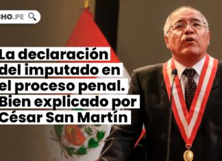 La declaración del imputado en el proceso penal. Bien explicado por César San Martín