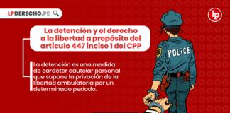 La detención y el derecho a la libertad a propósito del artículo 447 inciso 1 del Código Procesal Penal con logo de LP