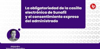 La obligatoriedad de la casilla electrónica de Sunafil y el consentimiento expreso del administrado con logo de LP