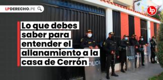 Lo que debes saber para entender el allanamiento a la casa de Cerrón
