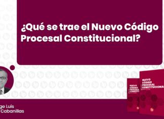 Que se trae el Nuevo Codigo Procesal Constitucional con logo de LP