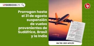 Prorrogan hasta el 31 de agosto suspensión de vuelos provenientes de Sudáfrica, Brasil y la India
