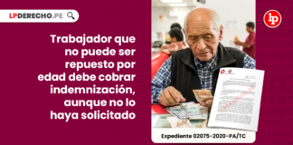Trabajador que no puede ser repuesto por edad debe cobrar indemnizacion-aunque-no-lo haya-solicitado-LP